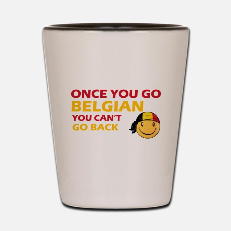 Once you go Belgian you cant go back Shot Glass