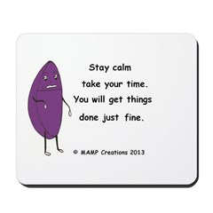 Stay Calm take your time Mousepad