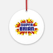 Brian the Super Hero Ornament (Round)