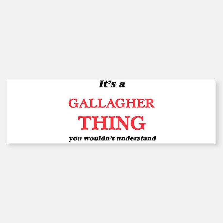 It's a Gallagher thing, you wou Bumper Bumper Bumper Sticker