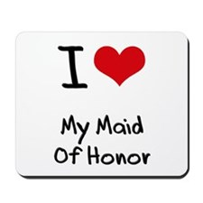 I Love My Maid Of Honor Mousepad