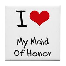 I Love My Maid Of Honor Tile Coaster