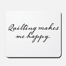 Quilting makes me happy Mousepad