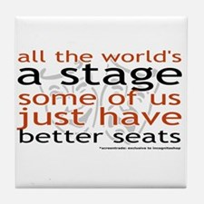 All the world's a stage  Tile Coaster