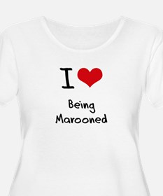 I Love Being Marooned Plus Size T-Shirt