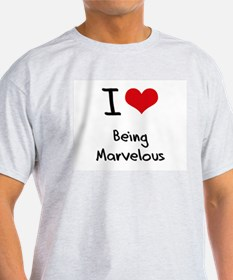 I Love Being Marvelous T-Shirt