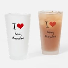 I Love Being Masculine Drinking Glass