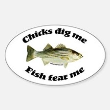 Chicks dig me, fish fear me Oval Decal