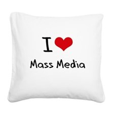 I Love Mass Media Square Canvas Pillow