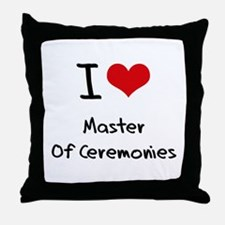I Love Master Of Ceremonies Throw Pillow