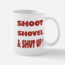 Shoot, Shovel & Shut Up! Mug
