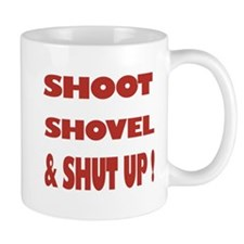 Shoot, Shovel & Shut UP! Small Mug