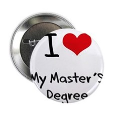 "I Love My Master'S Degree 2.25"" Button"