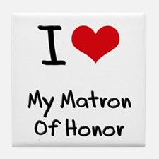 I Love My Matron Of Honor Tile Coaster