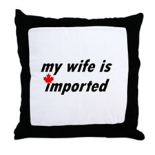 My Wife is Imported (Canada) Throw Pillow