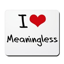 I Love Meaningless Mousepad