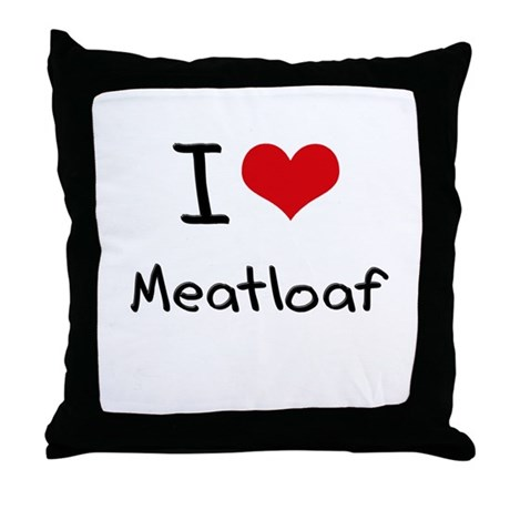 I Love Meatloaf Throw Pillow