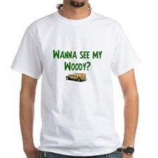 Wanna see my woody? Shirt