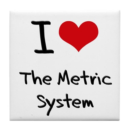 I Love The Metric System Tile Coaster