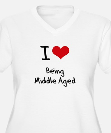 I Love Being Middle Aged Plus Size T-Shirt
