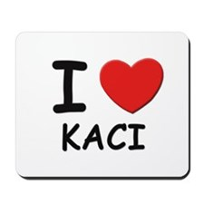I love Kaci Mousepad