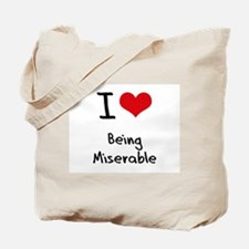 I Love Being Miserable Tote Bag