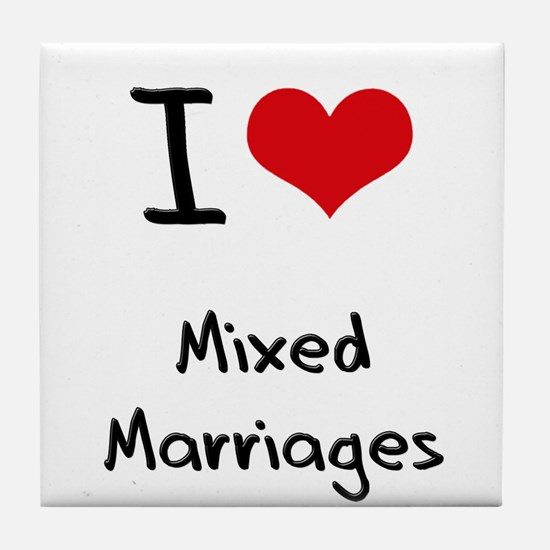 I Love Mixed Marriages Tile Coaster