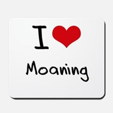 I Love Moaning Mousepad