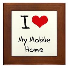 I Love My Mobile Home Framed Tile