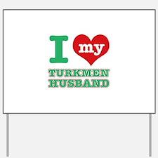 I love my Turkmen husband Yard Sign