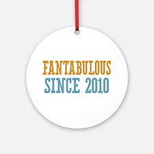 Fantabulous Since 2010 Ornament (Round)