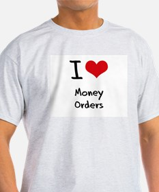 I Love Money Orders T-Shirt