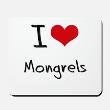 I Love Mongrels Mousepad