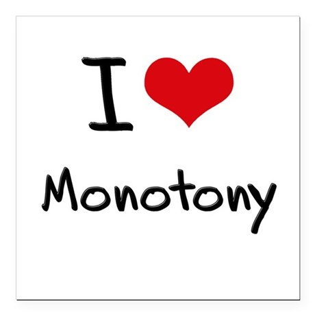 "I Love Monotony Square Car Magnet 3"" x 3"""