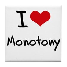 I Love Monotony Tile Coaster
