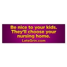 Be nice to your kids... Bumper Bumper Sticker