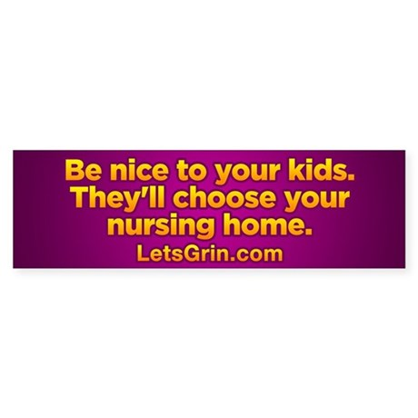 Be nice to your kids... Bumper Sticker