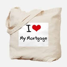 I Love My Mortgage Tote Bag