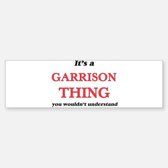It's a Garrison thing, you woul Bumper Bumper Bumper Sticker