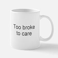 Too broke to care Mug