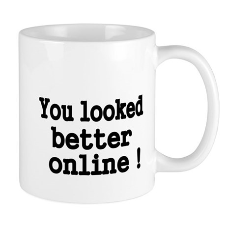 You looked better online! Mug