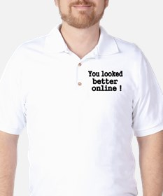 You looked better online! Golf Shirt