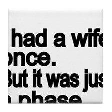 I had a wife once but it was just a phase Tile Coa