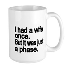 I had a wife once but it was just a phase Mug