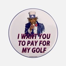 "I Want You To Pay For My Golf 3.5"" Button"