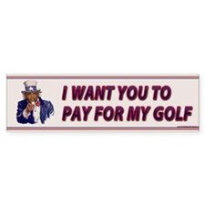 I Want You To Pay For My Golf Bumper Bumper Sticker