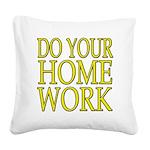 Do your homework Square Canvas Pillow