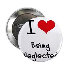"""I Love Being Neglected 2.25"""" Button"""