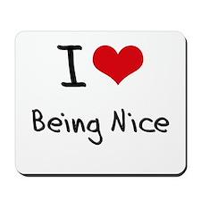 I Love Being Nice Mousepad