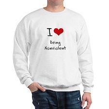 I Love Being Nonviolent Sweatshirt